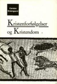 Kristenforfølgelser og kristendom - Carsten Breengaard