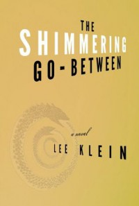 The Shimmering Go-Between - Lee Klein