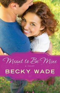 Meant to be Mine - Becky Wade