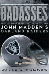 Badasses: The Legend of Snake, Foo, Dr. Death, and John Madden's Oakland Raiders - Peter Richmond