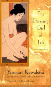 The Dancing Girl of Izu and Other Stories - Yasunari Kawabata, J. Martin Holman