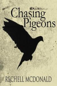 Chasing Pigeons - Rechell McDonald