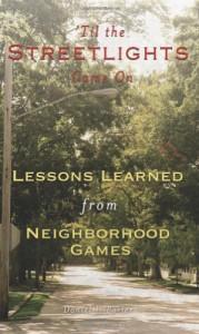 'Til the Streetlights Came On; Lessons Learned from Neighborhood Games - Daniel J. Porter