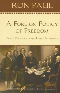 A Foreign Policy of Freedom: Peace, Commerce, and Honest Friendship - Aron Paul