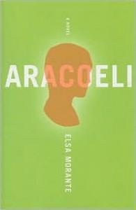Aracoeli - Elsa Morante,  William Weaver (Translator)