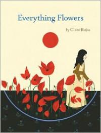Everything Flowers - Clare Rojas
