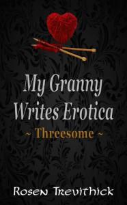 My Granny Writes Erotica - Threesome - Rosen Trevithick