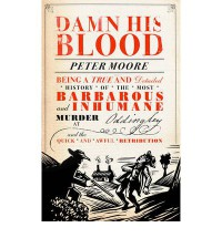 Damn His Blood: Being a True and Detailed History of the Most Barbarous and Inhumane Murder at Oddingley and the Quick and Awful Retribution - Peter     Moore