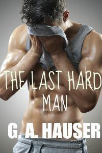 The Last Hard Man - G.A. Hauser