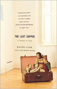 The Last Supper: A Summer in Italy - Rachel Cusk