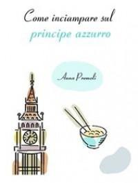 Come inciampare sul principe azzurro - Anna Premoli