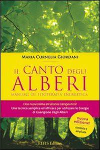 Il canto degli alberi. Manuale di fitoterapia energetica - M. Cornelia Giordani