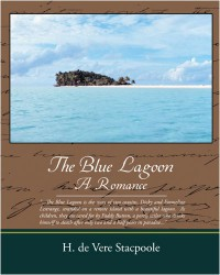 The Blue Lagoon A Romance - H. de Vere Stacpoole
