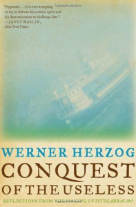 Conquest of the Useless: Reflections from the Making of Fitzcarraldo - Werner Herzog