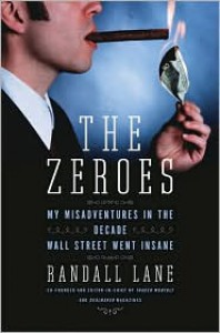 The Zeroes: My Misadventures in the Decade Wall Street Went Insane - Randall Lane