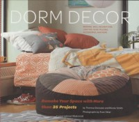 Dorm Decor: Remake Your Space with More Than 35 Projects - Theresa Gonzalez, Nicole Smith