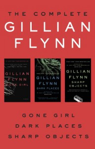 The Complete Gillian Flynn: Gone Girl, Dark Places, Sharp Objects - Gillian Flynn