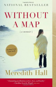 Without a Map: A Memoir - Meredith Hall