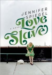 Love Slave: A Novel - Jennifer Spiegel