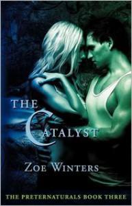 The Catalyst (Preternaturals, # 3) - Zoe Winters