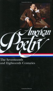 American Poetry: The Seventeenth and Eighteenth Centuries (Library of America #178) - David Sheilds