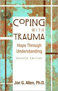 Coping With Trauma: Hope Through Understanding - Jon G. Allen