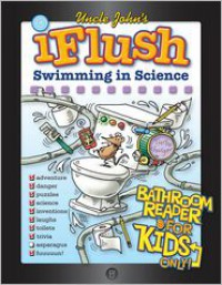 Uncle John's iFlush Swimming in Science Bathroom Reader for Kids Only! - Patrick Merrell
