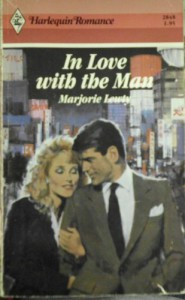 In Love With The Man (Harlequin Romance, #2848) - Marjorie Lewty