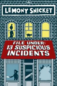 File Under: 13 Suspicious Incidents -  Lemony Snicket