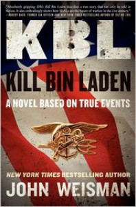 KBL: Kill Bin Laden: A Novel Based on True Events - John Weisman