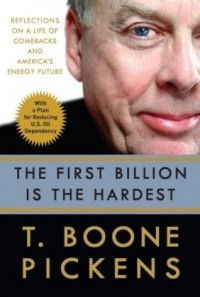 The First Billion Is the Hardest: How Believing It's Still Early in the Game Can Lead to Life's Greatest Comebacks - T. Boone Pickens