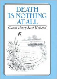 Death Is Nothing at All - Canon Henry Scott Holland, Canon Henry Scott Holland, Paul Saunders