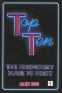 Top Ten - Irreverent Guide to Music - Alex Ogg