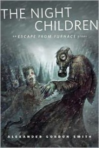 The Night Children: An Escape From Furnace Story - Alexander Gordon Smith