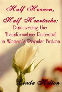 Half Heaven, Half Heartache: Discovering the Transformative Potential in Women's Popular Fiction - Linda Hilton