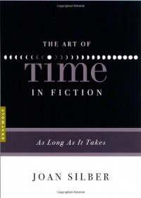 The Art of Time in Fiction: As Long as It Takes - Joan Silber