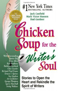 Chicken Soup for the Writer's Soul: Stories to Open the Heart and Rekindle the Spirit of Writers - Jack Canfield, Elizabeth Engstrom, Mark Victor Hansen