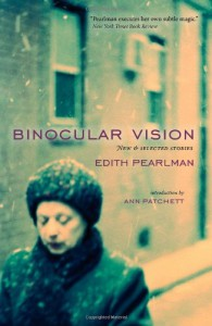 Binocular Vision: New and Selected Stories - Edith Pearlman