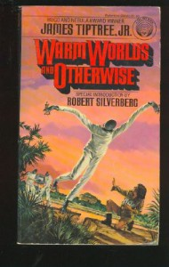 Warm Worlds and Otherwise - James Tiptree Jr.