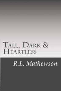Tall, Dark & Heartless - R.L. Mathewson