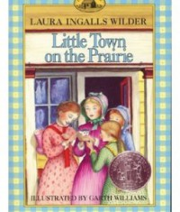 Little Town on the Prairie  - Laura Ingalls Wilder, Garth Williams