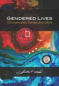 Gendered Lives: Communication, Gender and Culture - Julia T. Wood
