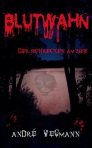 BLUTWAHN - Der Schrecken am See - André Wegmann