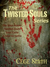 The Twisted Souls Series (Box Set: The Soul Ripper, Twisted Souls, Soul Cycle, A Soul to Settle) - Cege Smith