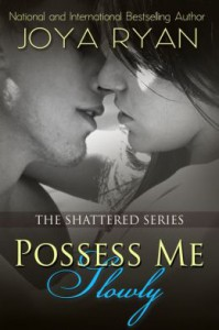 Possess Me Slowly (Shattered, #2) - Joya Ryan