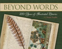 Beyond Words: 200 Years of Illustrated Diaries - Susan Snyder