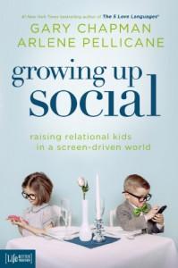 Growing Up Social: Raising Relational Kids in a Screen-Driven World - Gary D Chapman