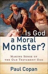 Is God a Moral Monster?: Making Sense of the Old Testament God - Paul Copan