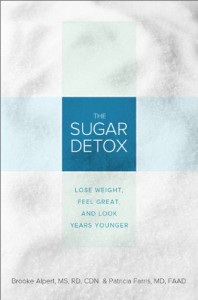 The Sugar Detox: Lose Weight, Feel Great, and Look Years Younger - Brooke Alpert, Patricia Farris