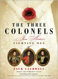 The Three Colonels: Jane Austen's Fighting Men - Jack Caldwell